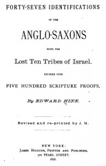 Hine_Edward_-_Forty-seven_identifications_of_the_Anglo-Saxons_with_the_lost_ten_tribes_of_Israel_s
