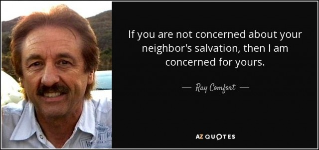 quote-if-you-are-not-concerned-about-your-neighbor-s-salvation-then-i-am-concerned-for-yours-ray-comfort-66-24-91